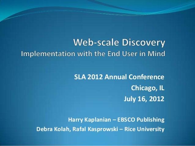SLA 2012 Annual Conference Chicago, IL July 16, 2012 Harry Kaplanian – EBSCO Publishing Debra Kolah, Rafal Kasprowski – Ri...