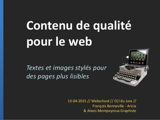 Contenu de qualité pour le web Textes et images stylés pour des pages plus lisibles 13-04-2015 // Webschool // CCI du Jura...