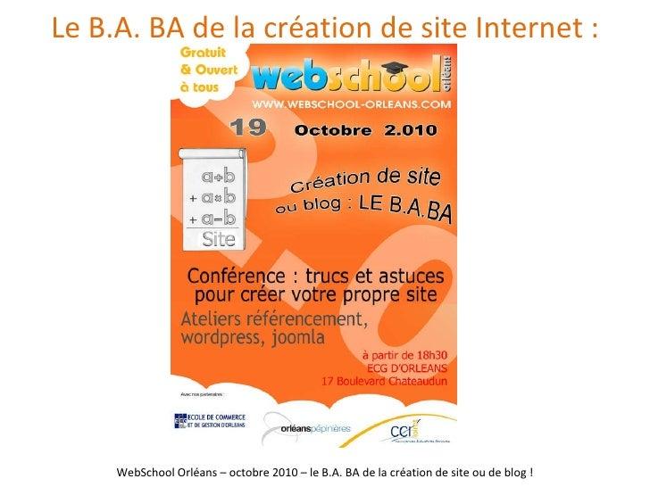 Le B.A. BA de la création de site Internet : WebSchool Orléans – octobre 2010 – le B.A. BA de la création de site ou de bl...