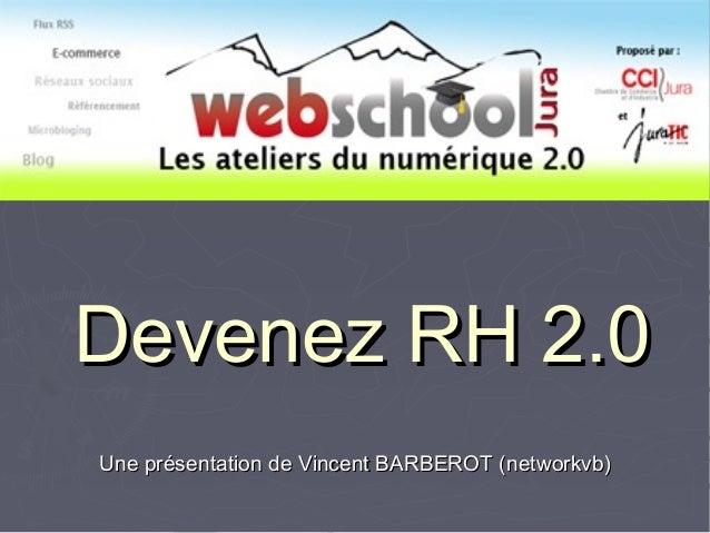Devenez RH 2.0Devenez RH 2.0 Une présentation de Vincent BARBEROT (networkvb)Une présentation de Vincent BARBEROT (network...