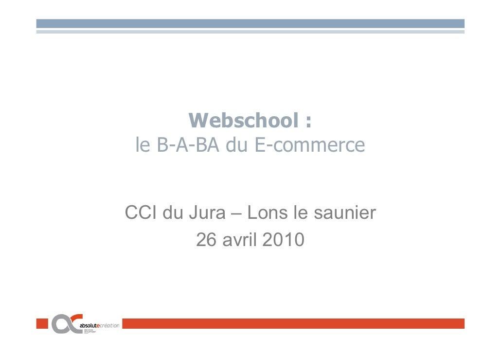 Webschool :  le B-A-BA du E-commerce   CCI du Jura – Lons le saunier         26 avril 2010