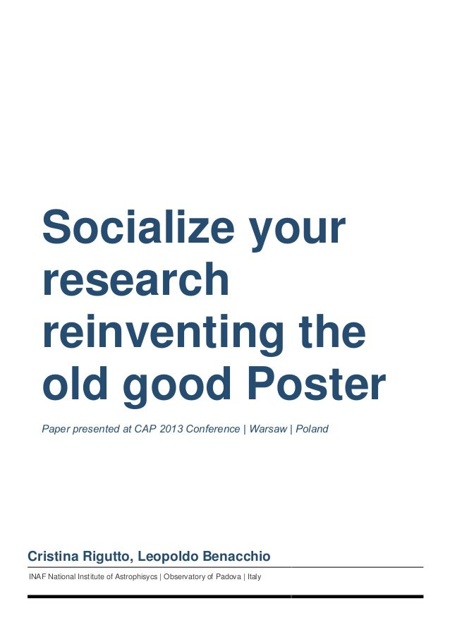 Socialize your research reinventing the old good Poster Paper presented at CAP 2013 Conference | Warsaw | Poland Cristina ...