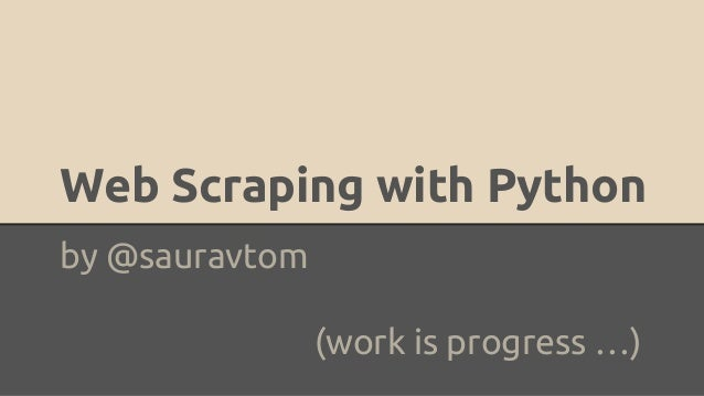 Web Scraping with Python by @sauravtom (work is progress …)