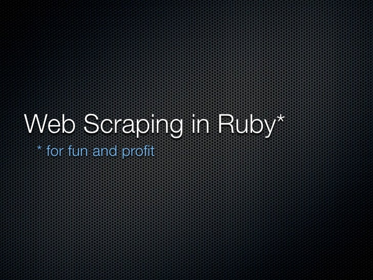 Web Scraping in Ruby*  * for fun and profit