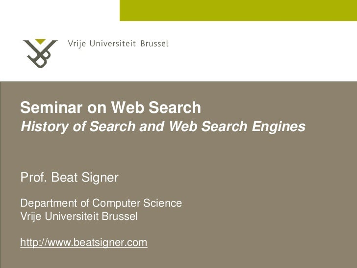 Seminar on Web SearchHistory of Search and Web Search EnginesProf. Beat SignerDepartment of Computer ScienceVrije Universi...