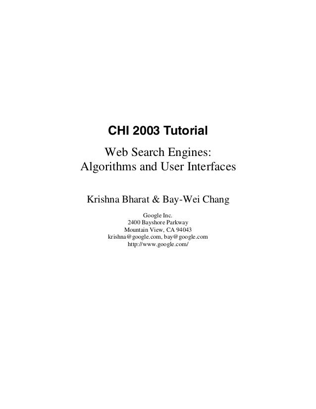 CHI 2003 Tutorial    Web Search Engines:Algorithms and User Interfaces Krishna Bharat & Bay-Wei Chang                   Go...