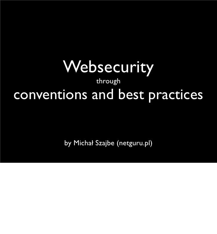 Websecurity                   through  conventions and best practices           by Michał Szajbe (netguru.pl)