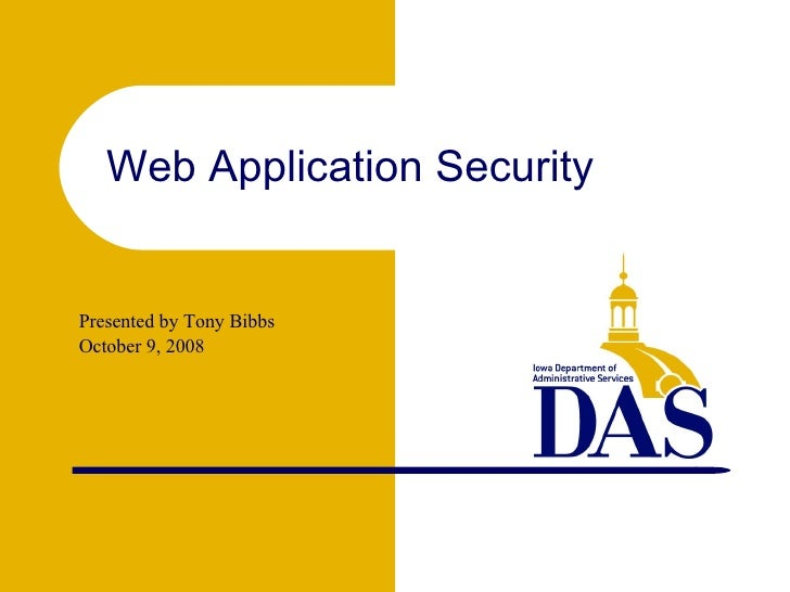 <ul><ul><li>Presented by Tony Bibbs </li></ul></ul><ul><ul><li>October 9, 2008 </li></ul></ul>Web Application Security