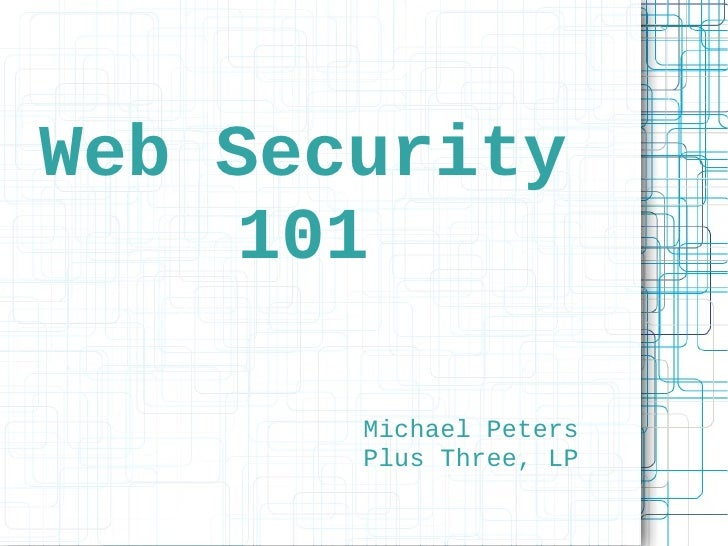 Web Security      101         Michael Peters        Plus Three, LP