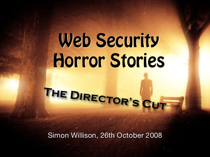 Web Security  Horror Stories The Dire         ctor's C                 ut  Simon Willison, 26th October 2008