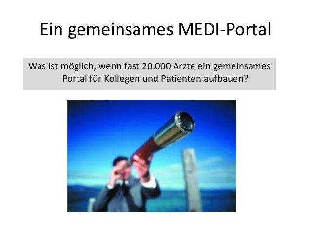 Ein gemeinsames MEDI-PortalWas ist möglich, wenn fast 20.000 Ärzte ein gemeinsamesPortal für Kollegen und Patienten aufbau...