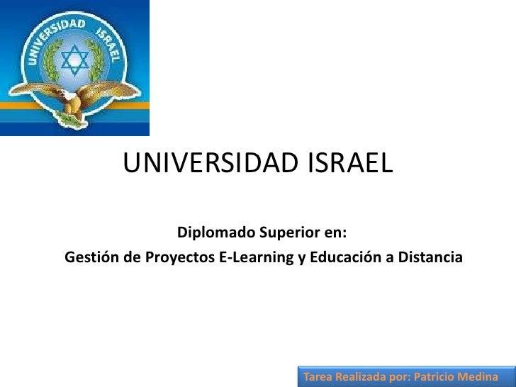 UNIVERSIDAD ISRAEL                 Diplomado Superior en: Gestión de Proyectos E-Learning y Educación a Distancia         ...