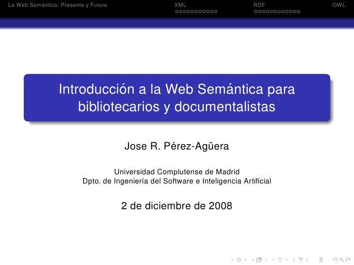 ´ La Web Semantica: Presente y Futuro                  XML                     RDF      OWL                               ...