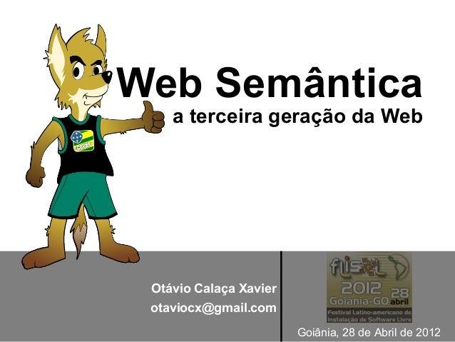 Web Semântica    a terceira geração da Web Otávio Calaça Xavier otaviocx@gmail.com                        Goiânia, 28 de A...