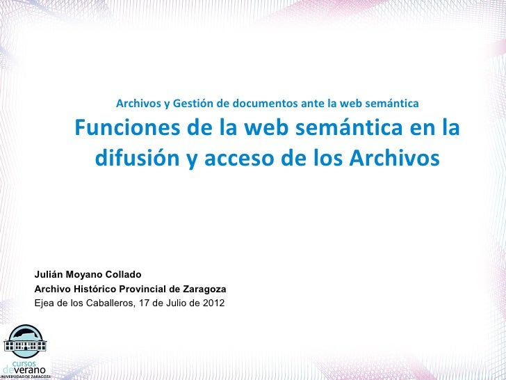 Archivos y Gestión de documentos ante la web semántica        Funciones de la web semántica en la          difusión y acce...