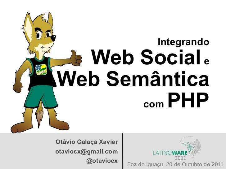 Integrando  Web Social eWeb Semântica       com PHPOtávio Calaça Xavierotaviocx@gmail.com         @otaviocx               ...