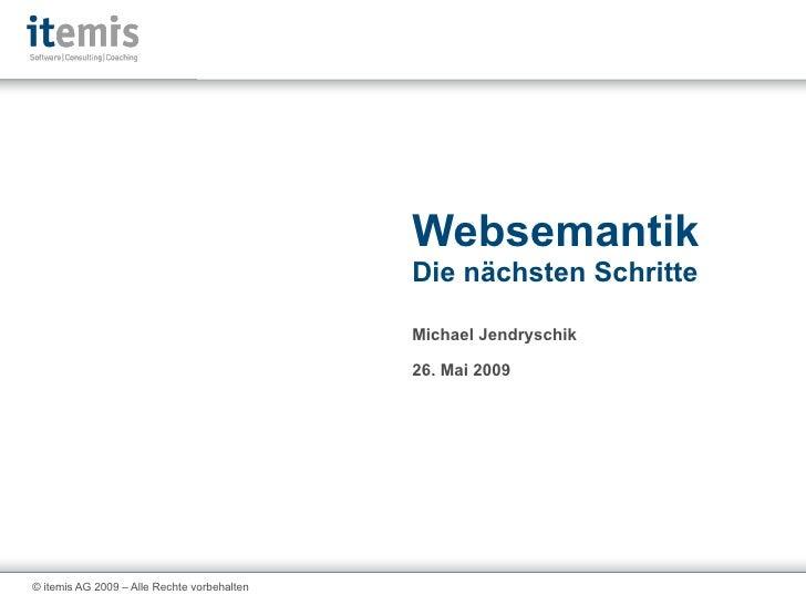Michael Jendryschik 26. Mai 2009 Websemantik Die nächsten Schritte