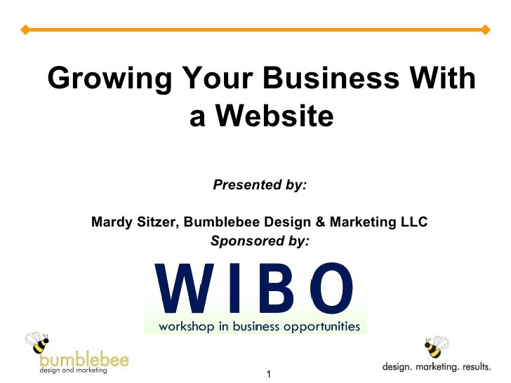 Presented by: Mardy Sitzer, Bumblebee Design & Marketing LLC Sponsored by: Growing Your Business With a Website