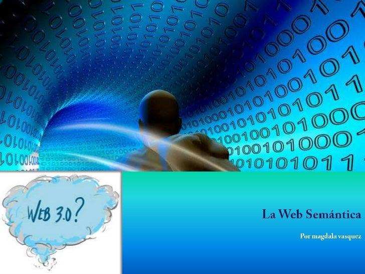 La Web SemánticaPor magdala vasquez<br />