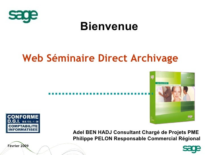 Web Séminaire Direct Archivage   Bienvenue Février 2009 Adel BEN HADJ Consultant Chargé de Projets PME Philippe PELON Resp...