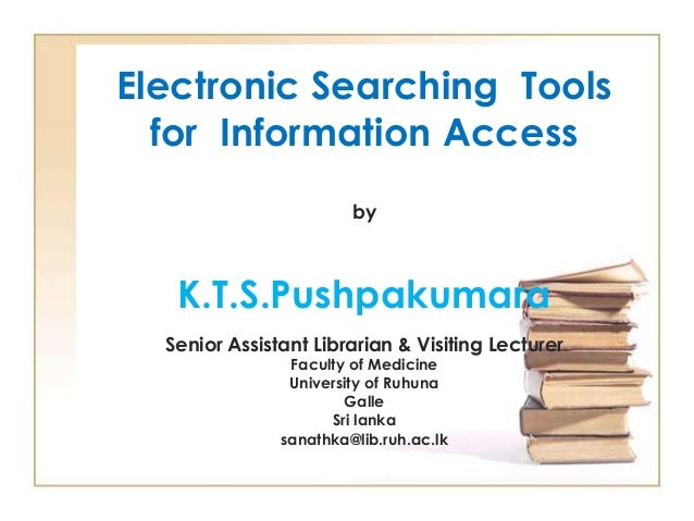 Electronic Searching Tools for Information Access by  K.T.S.Pushpakumara Senior Assistant Librarian & Visiting Lecturer Fa...