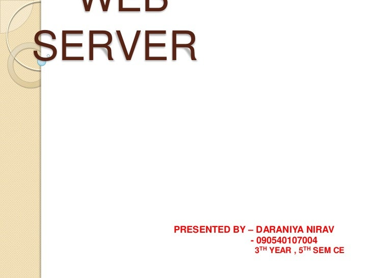 WEBSERVER PRESENTED BY – SPRESENTED BY – SOURABH MULCHANDANI 4TH YEAR , 7TH SEM EC (B) OURABH MULCHANDANI 4TH YEAPRESENTED...