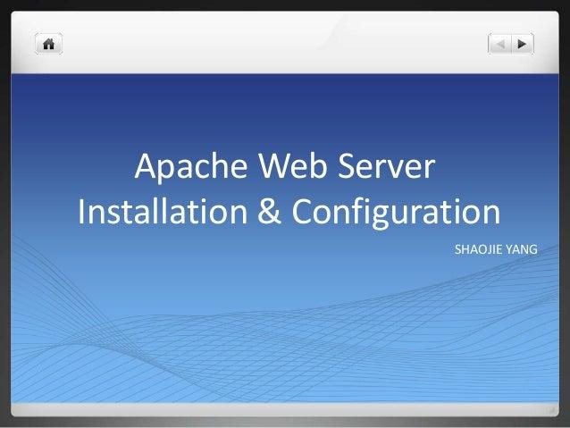 Apache Web ServerInstallation & Configuration                        SHAOJIE YANG