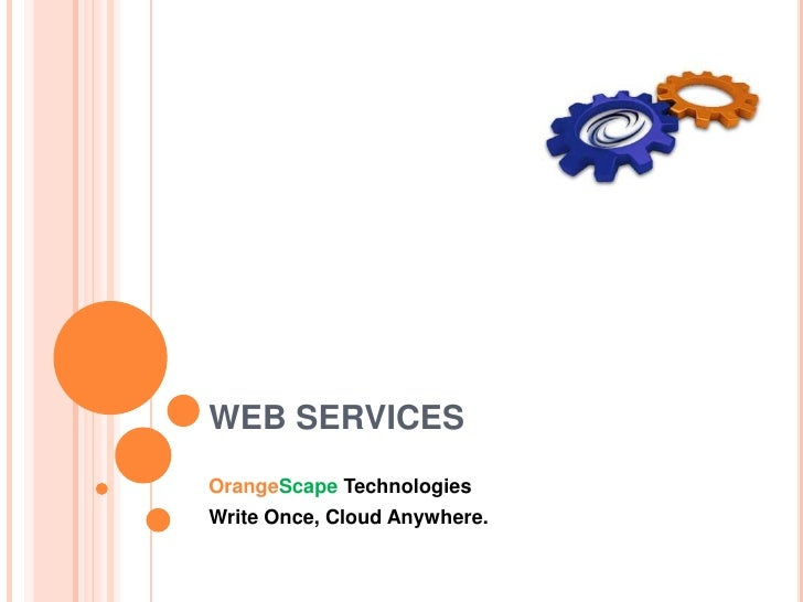 WEB SERVICES<br />OrangeScapeTechnologies<br />Write Once, Cloud Anywhere.<br />