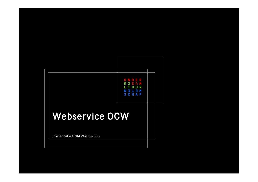 Webservice OCW Presentatie PNM 26-06-2008