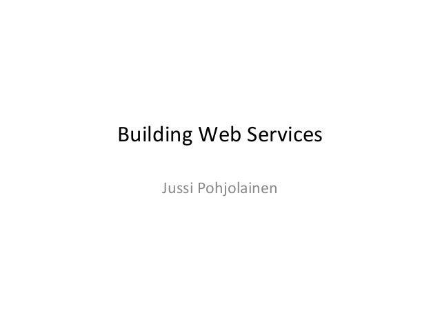 Building  Web  Services   Jussi  Pohjolainen