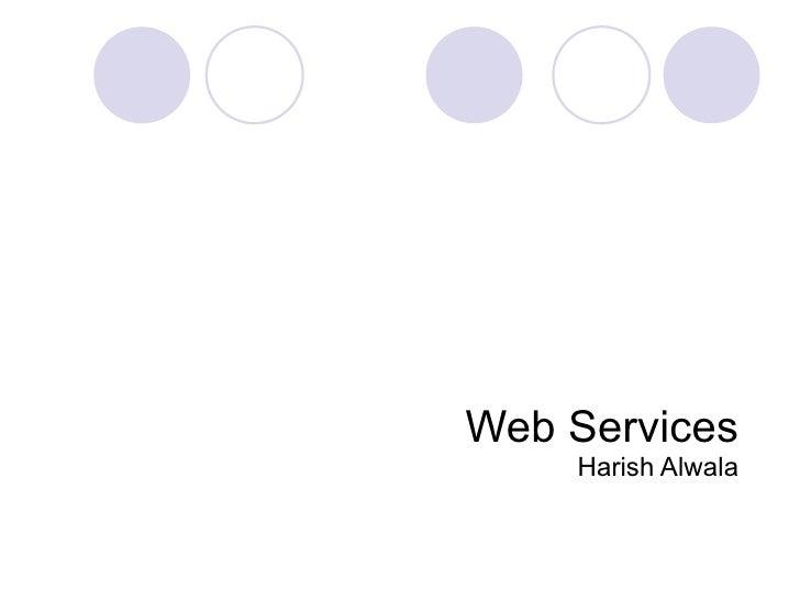 Web Services Harish Alwala
