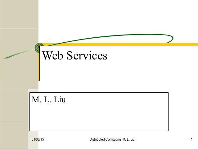 01/30/15 Distributed Computing, M. L. Liu 1 Web Services M. L. Liu