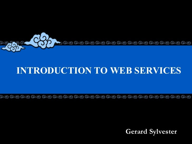 INTRODUCTION TO WEB SERVICES   Gerard Sylvester