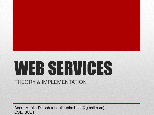 WEB SERVICESTHEORY & IMPLEMENTATIONAbdul Munim Dibosh (abdulmunim.buet@gmail.com)CSE, BUET