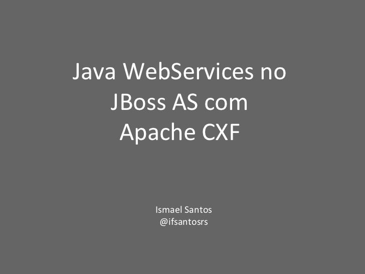 Java WebServices no JBoss AS com Apache CXF Ismael Santos @ifsantosrs