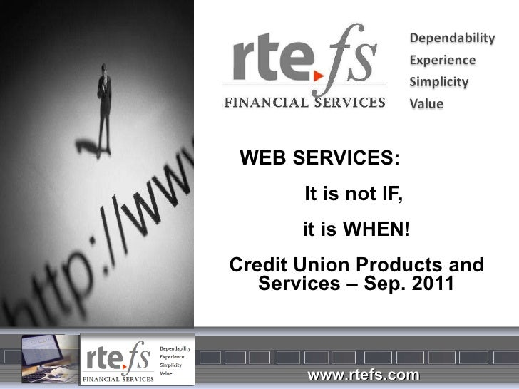 WEB SERVICES:  It is not IF,  it is WHEN! Credit Union Products and Services – Sep. 2011