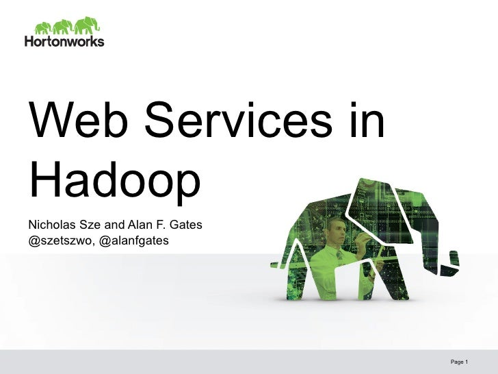 Web Services inHadoopNicholas Sze and Alan F. Gates@szetszwo, @alanfgates                                 Page 1