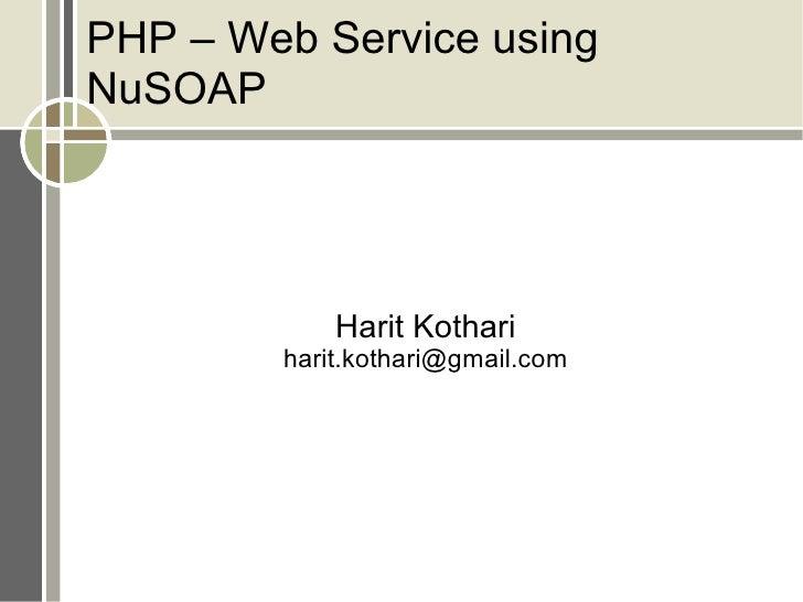 PHP – Web Service using NuSOAP Harit Kothari [email_address]