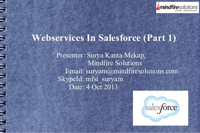 Webservices In Salesforce (Part 1) Presenter: Surya Kanta Mekap, Mindfire Solutions Email: suryam@mindfiresolutions.com Sk...