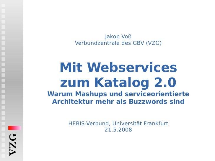 Jakob Voß Verbundzentrale des GBV (VZG) Mit Webservices zum Katalog 2.0 Warum Mashups und serviceorientierte Architektur m...