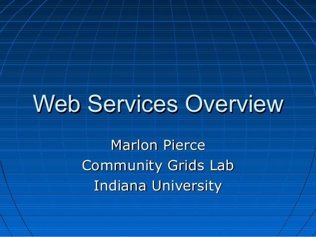Web Services OverviewWeb Services OverviewMarlon PierceMarlon PierceCommunity Grids LabCommunity Grids LabIndiana Universi...