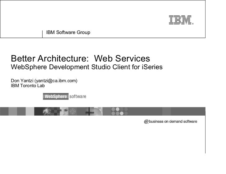 ®                    IBM Software Group     Better Architecture: Web Services WebSphere Development Studio Client for iSer...
