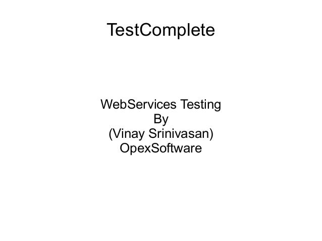 TestComplete WebServices Testing By (Vinay Srinivasan) OpexSoftware