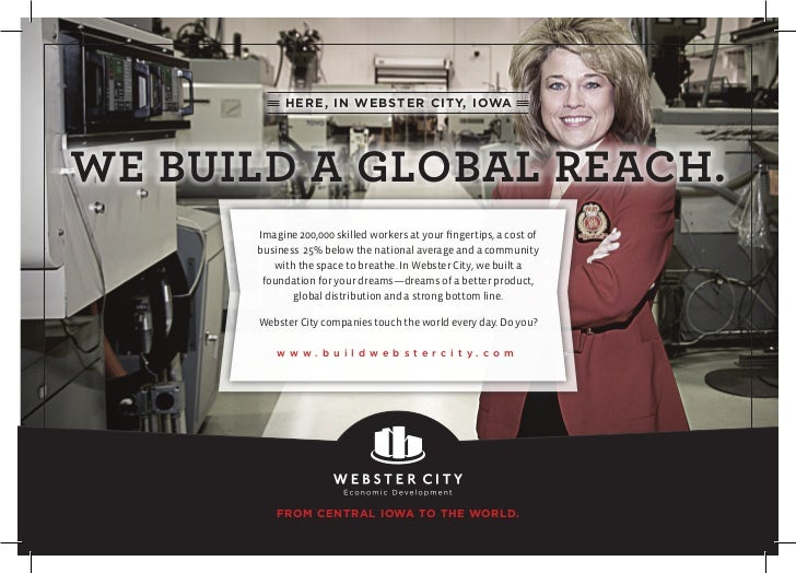 HERE, IN WEBSTER CITY, IOWAWE BUILD A GLOBAL REACH.      Imagine 200,000 skilled workers at your fingertips, a cost of    ...