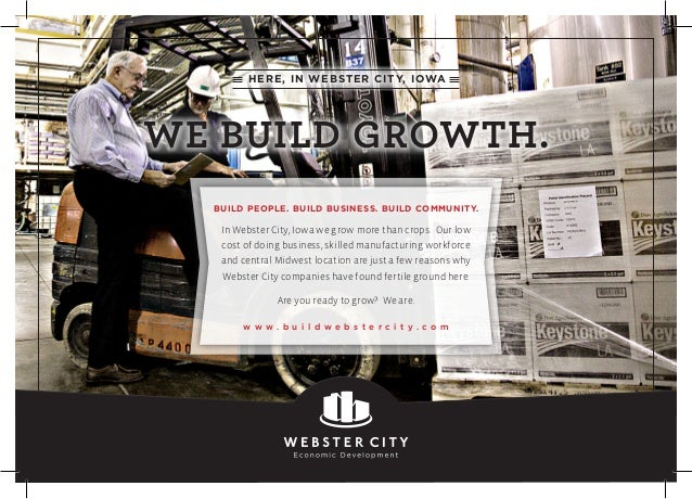 In Webster City, Iowa we grow more than crops. Our low cost of doing business, skilled manufacturing workforce and central...