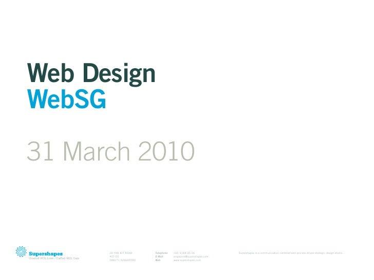 Web Design WebSG 31 March 2010         28 YAN KIT ROAD    Telephone   +65 9188 05 06              Supershapes is a communi...