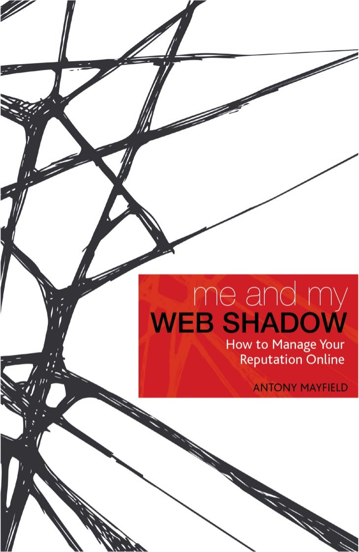 Me and My Web Shadow How to Manage Your  Reputation Online     Antony Mayfield        A & C Black • London