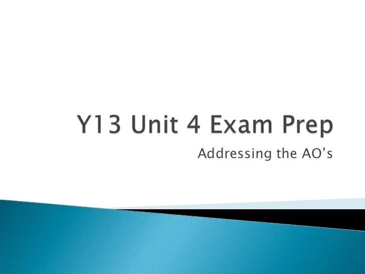 Y13 Unit 4 Exam Prep<br />Addressing the AO's<br />