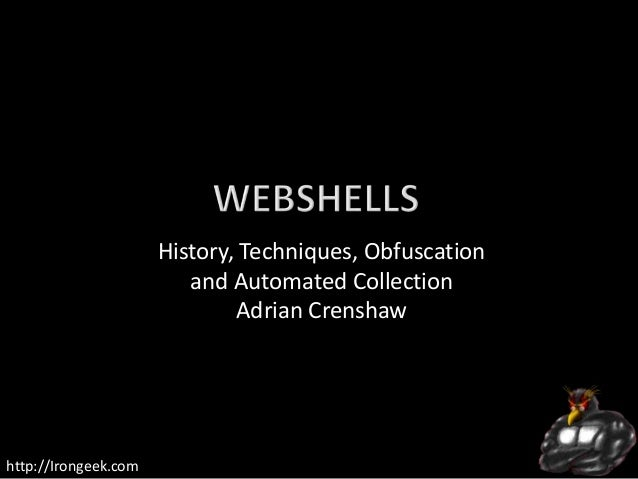 History, Techniques, Obfuscation and Automated Collection Adrian Crenshaw  http://Irongeek.com