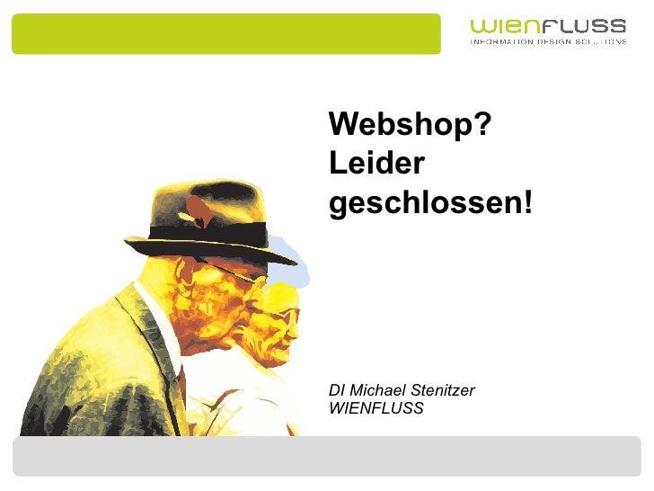 Webshop? Leider geschlossen! DI Michael Stenitzer WIENFLUSS